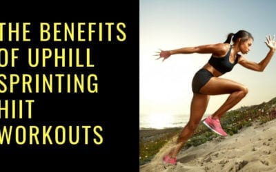 Benefits of Uphill Sprinting HIIT workouts