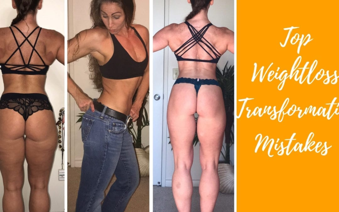 Top Weight Loss Transformation Mistakes